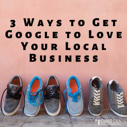 3 Ways to Get Google to Love Your Local Business