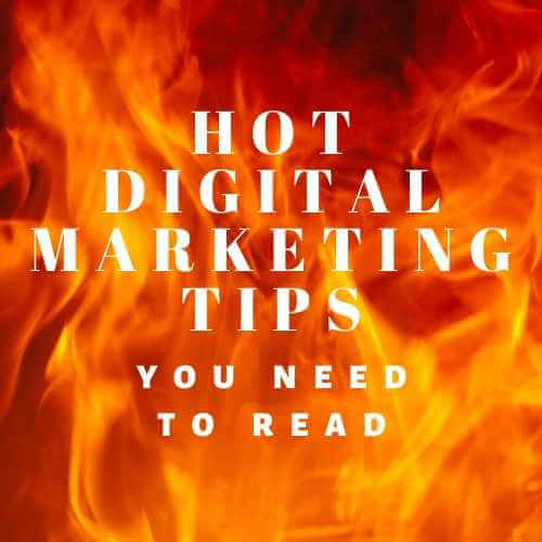 Hot digital marketing tips you need to read