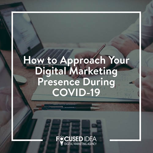 How to Approach Your Digital Marketing Presence During COVID-19