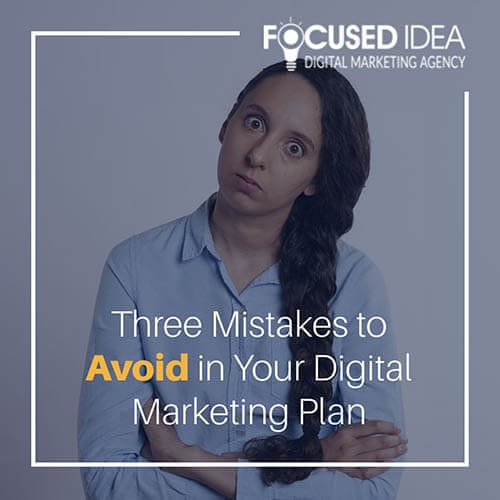 Three Mistakes to Avoid in Your Digital Marketing Plan