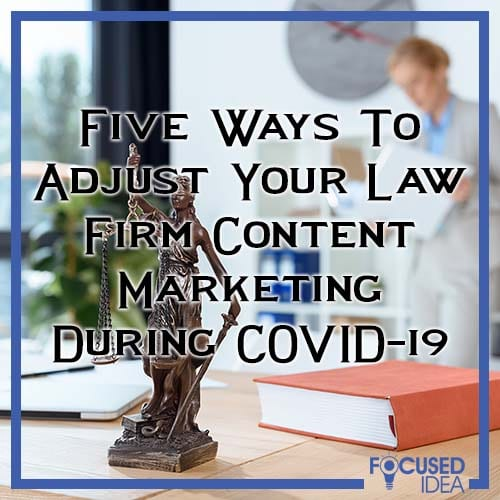 Five Ways To Adjust Your Law Firm Content Marketing During COVID-19