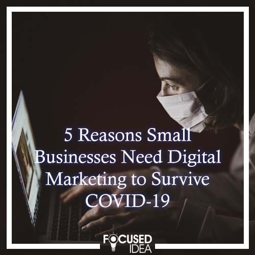 Small businesses need digital marketing to survive COVID-19.