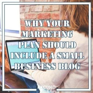 Why Your Marketing Plan Should Include A Small Business Blog