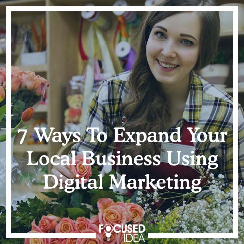 7 Ways To Expand Your Local Business Using Digital Marketing
