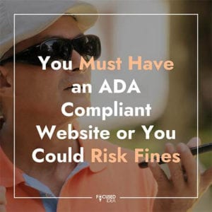 You Must Have an ADA Compliant Website or You Could Risk Fines