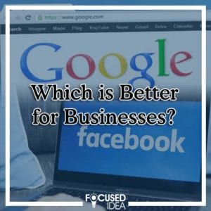 Facebook Ads or Google Ads: Which is Better for Businesses?